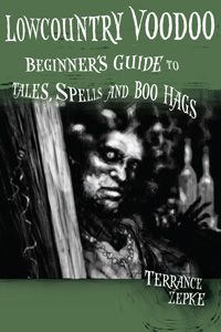 "Hoodoo Magick Rootwork:  ""Lowcountry #Voodoo: Beginner's Guide to Tales, Spells, and Boo Hags,"" by Terrance Zepke."