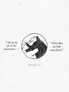 My help comes from the Lord! -Psalm 121:1-2