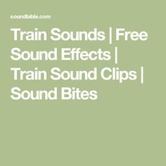 Train Sounds | Free Sound Effects | Train Sound Clips | Sound Bites