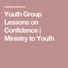 Youth Group Lessons on Confidence | Ministry to Youth