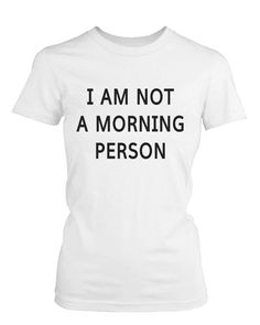 f466fb440 Women's White Cotton T-Shirt – I Am Not A Morning Person Funny Graphic Tee