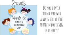 There are different types of friends you might have, and they all serve a different purpose. Can you think of one friend who will always tell you the truth even when it hurts,