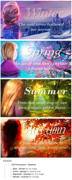 Princesses + Seasons. Elsa - Winter for ice magic, Anna - Spring for thawing love, Rapunzel - Summer for sun magic, Merida - Autumn for change