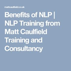 Benefits of NLP | NLP Training from Matt Caulfield Training and Consultancy