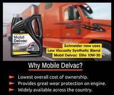 Schneider has tested many engine oils and found Mobile Delvac Elite 10W-30 to have the greatest benefits. When you buy one of our trucks, you benefit from this Schneider tested oil too.