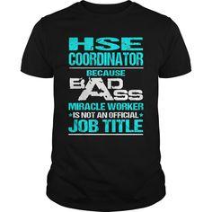 HSE Coordinator Because Badass Miracle Worker Isn't An Official Job Title T-Shirt, Hoodie HSE Coordinator