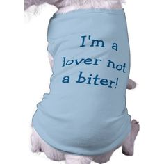I'm a Lover Not a Biter Dog Shirt (Blue)--o, how about taking your Romeo to the dog park? He deserves it! *Also available in pink for Juliet! #Dogs #Pets #Animals #Humor #Zazzle