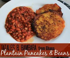 Marie's Pastiche: Recipe for Tatales & Bambara | Plantain Pancakes & Beans from Ghana