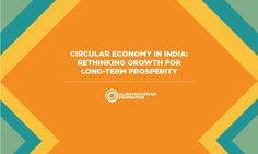 The Ellen MacArthur Foundation launches new report 'Circular Economy in India'
