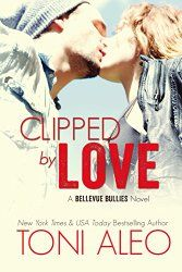 New Release: Clipped by Love (Bellevue Bullies, Book #2) by Toni Aleo