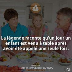 La légende raconte qu'un jour un enfant est venu à table après avoir été appelé une seule fois. | Saviez-vous que ?