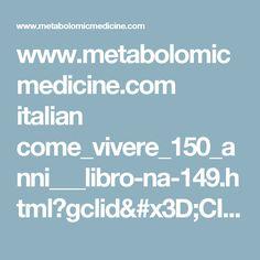 www.metabolomicmedicine.com italian come_vivere_150_anni___libro-na-149.html?gclid=CILm_cTAhNYCFcFsGwodGO4B_A