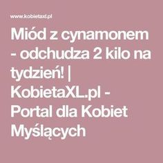 Miód z cynamonem - odchudza 2 kilo na tydzień! | KobietaXL.pl - Portal dla Kobiet Myślących Wellness, Food Hacks, Health And Beauty, Healthy Life, Life Hacks, Food And Drink, Health Fitness, Medical, Portal