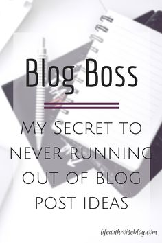 Be a Blog Boss! Check out my secret to never running out of blog post ideas! // Life with Rosie