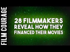 28 Filmmakers Reveal How They Financed Their Movies - YouTube