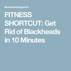 FITNESS SHORTCUT: Get Rid of Blackheads in 10 Minutes