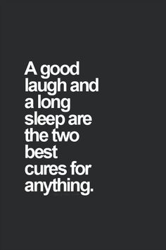 A good laugh and a long sleep quotable quotes, funny quotes, great quotes, Motivacional Quotes, Quotable Quotes, Great Quotes, Words Quotes, Quotes To Live By, Funny Quotes, Inspirational Quotes, Lost Quotes, Love Sleep Quotes