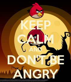 KEEP CALM AND DON'T BE ANGRY