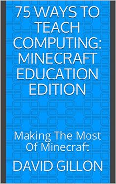 75 Ways To Teach Computing: Minecraft Education Edition: Making The Most Of Minecraft by [Gillon, David] School Subjects, Best Apps, Curriculum, Minecraft, David, Teaching, Education, How To Make, Resume Cv