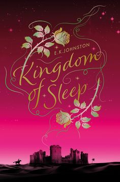Kingdom of Sleep – E.K. Johnston https://www.goodreads.com/book/show/33310537-kingdom-of-sleep