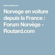 Norvege en voiture depuis la France  : Forum Norvège - Routard.com