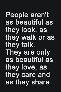 People aren't as beautiful...