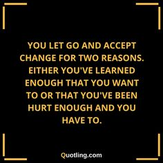 You let go and accept change for two reasons Either you've | Let Go Quote