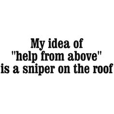 Sniper On Roof Vinyl Decal Sticker Great Quotes, Me Quotes, Funny Quotes, Funny Memes, Jokes, Inspirational Quotes, Funny Sarcasm, Sarcastic Quotes, Twisted Humor