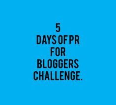 5 days of PR for bloggers. Have you ever wondered how you can use PR techniques to promote your blog?