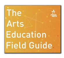 The Arts Education Field Guide