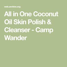 All in One Coconut Oil Skin Polish & Cleanser - Camp Wander
