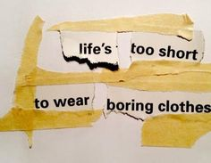 Life's too short to wear boring clothes.