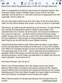 Headcanon about why Steve jumped on the grenade in The First Avenger. <==That scene is one of the saddest and greatest parts of the movie. That scene was the one that made me love Steve Rogers.