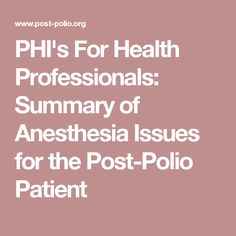 PHI's For Health Professionals: Summary of Anesthesia Issues for the Post-Polio Patient