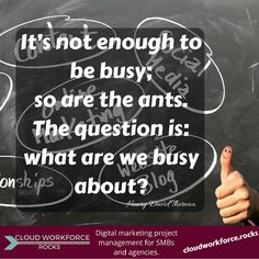 It's not enough to be busy; so are the ants. The question is: what are we busy about? – Henry David Thoreau #quotes #ContentMarketing