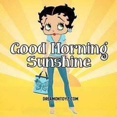 ✔ Good Morning, Sunshine!   --Betty Boop