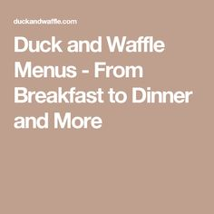Duck and Waffle Menus - From Breakfast to Dinner and More