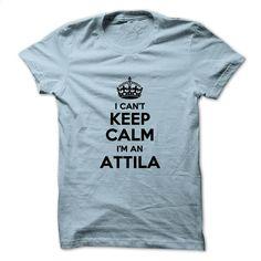 I can't keep calm Im an ATTILA T Shirt, Hoodie, Sweatshirts - silk screen #teeshirt #hoodie