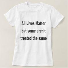 All Lives Matter T-Shirt  #alllivesmatter #blacklivesmatter #altonsterling #philandocastile