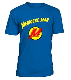 Mediocre Man  #image #sciencist #sciencelovers #photo #shirt #gift #idea #science #fiction