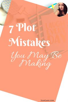 7 Plot mistakes you may be making #amwriting #writing @jeanlanewrites