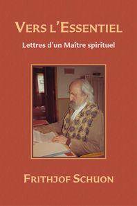 Frithjof Schuon : Vers l'Essentiel (Lettres d'un Maître spirituel) Spiritual, Letters