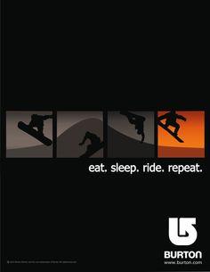 Burton Snowboards Advertisement. Eat. Sleep. Ride. Repeat. #snowboard #ads
