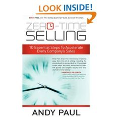 Zero-Time Selling: 10 Essential Steps To Accelerate Every Company's Sales by Andy Paul