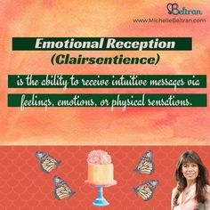 Emotional Reception (Clairsentience) is the ability to receive intuitive messages via feelings, emotions, or physical sensations.