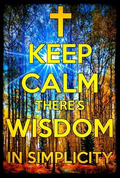 Keep Calm, There's Wisdom In Simplicity