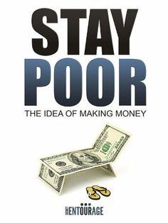 Stay Poor: The Idea of Making Money by Secret Entourage. $16.75. Publisher: Secret Entourage (October 9, 2011). 72 pages