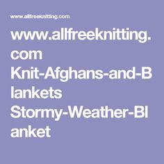 www.allfreeknitting.com Knit-Afghans-and-Blankets Stormy-Weather-Blanket