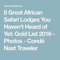 8 Great African Safari Lodges You Haven't Heard of Yet: Gold List 2016 - Photos - Condé Nast Traveler