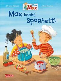 Max-Bilderbücher: Max kocht SpaghettiEine fröhliche Bilderbuchgeschichte für kleine und große Köche. Mit einem leckeren Rezept für Tomatensoße à la Max. von Christian Tielmann, Sabine Kraushaar